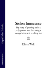 Stolen Innocence: My story of growing up in a polygamous sect, becoming a teenage bride, and breaking free
