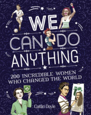 We Can Do Anything: From sports to innovation, art to politics, meet over 200 women who got there first
