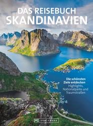 Das Reisebuch Skandinavien. Die schönsten Ziele entdecken