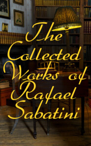 The Collected Works of Rafael Sabatini