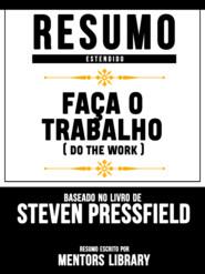 Resumo Estendido: Faça O Trabalho (Do The Work) - Baseado No Livro De Steven Pressfield