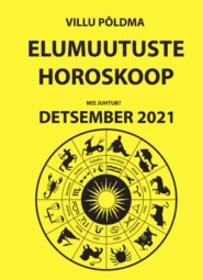 Mis juhtub. Elumuutuste horoskoop detsember 2021