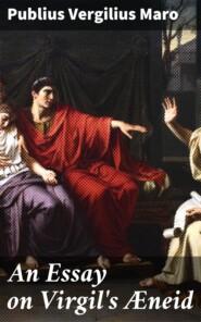 An Essay on Virgil\'s Æneid