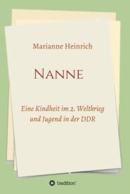 Nanne - Eine Kindheit im 2. Weltkrieg und Jugend in der DDR