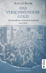 Das verschwundene Gold. Der Frankfurter Fettmilch-Aufstand 1612-1616
