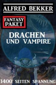 Drachen und Vampire: 1400 Seiten Fantasy Paket