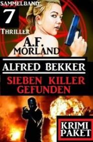 Sieben Killer gefunden: Sammelband 7 Thriller: Krimi Paket