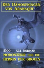 Moronthor und die Herrin der Ghouls: Der Dämonenjäger von Aranaque 100