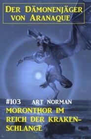 Moronthor im Reich der Kraken-Schlange: Der Dämonenjäger von Aranaque 103