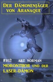 Moronthor und der Laser-Dämon: Der Dämonenjäger von Aranaque 102