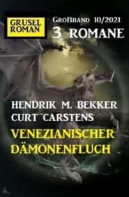 Venezianischer Dämonenfluch: Gruselroman Großband 3 Romane 10\/2021