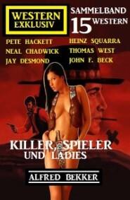 Killer, Spieler und Ladies: 15 Western Exklusiv Sammelband