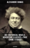 ALEXANDRE DUMAS: 40+ Historical Novels, Adventure Classics & True Crime Stories (Illustrated)