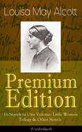 Louisa May Alcott Premium Edition - 16 Novels in One Volume: Little Women Trilogy & Other Novels (Illustrated)