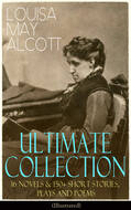 LOUISA MAY ALCOTT Ultimate Collection: 16 Novels & 150+ Short Stories, Plays and Poems (Illustrated)