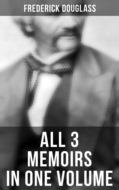 Frederick Douglass: All 3 Memoirs in One Volume