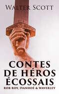 Contes de héros écossais: Rob Roy, Ivanhoé & Waverley