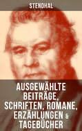 Ausgewählte Beiträge, Schriften, Romane, Erzählungen & Tagebücher von Stendha
