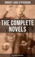 The Complete Novels of Robert Louis Stevenson - All 13 Novels in One Edition