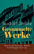 Gesammelte Werke: Historische Romane, Krimis, Erzählungen & Essays