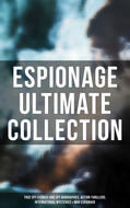 ESPIONAGE Ultimate Collection: True Spy Stories and Spy Biographies, Action Thrillers, International Mysteries & War Espionage