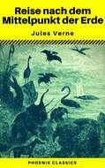 Reise nach dem Mittelpunkt der Erde (Phoenix Classics)