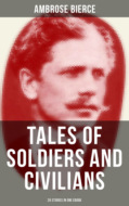 TALES OF SOLDIERS AND CIVILIANS (26 Stories in One eBook)