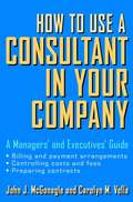 How to Use a Consultant in Your Company. A Managers\' and Executives\' Guide