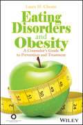 Eating Disorders and Obesity. A Counselor\'s Guide to Prevention and Treatment