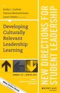 Developing Culturally Relevant Leadership Learning. New Directions for Student Leadership, Number 152