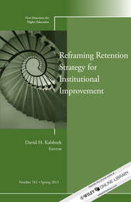 Reframing Retention Strategy for Institutional Improvement. New Directions for Higher Education, Number 161