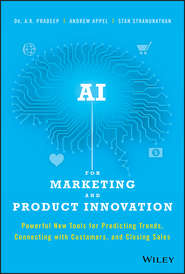 AI for Marketing and Product Innovation. Powerful New Tools for Predicting Trends, Connecting with Customers, and Closing Sales
