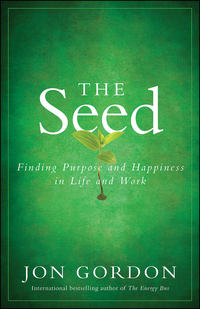 The Seed. Finding Purpose and Happiness in Life and Work