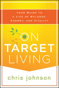 On Target Living. Your Guide to a Life of Balance, Energy, and Vitality