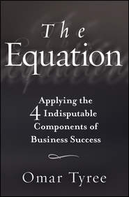 The Equation. Applying the 4 Indisputable Components of Business Success