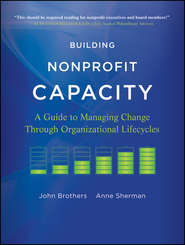 Building Nonprofit Capacity. A Guide to Managing Change Through Organizational Lifecycles