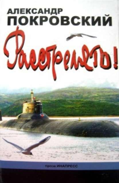 ««...Расстрелять!»» Александр Покровский